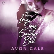 The Love Song of Sawyer Bell audiobook by Avon Gale