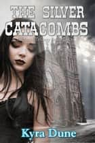 The Silver Catacombs - Elfblood Trilogy, #2 ebook by Kyra Dune