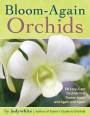Bloom-Again Orchids - 50 Easy-Care Orchids that Flower Again and Again and Again ebook by judywhite