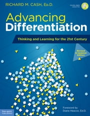 Advancing Differentiation - Thinking and Learning for the 21st Century ebook by Richard M. Cash, Ed.D.