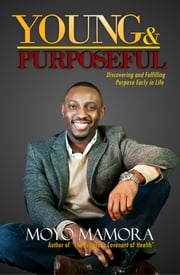 Young and Purposeful - Discovering and Fulfilling Purpose Early in Life ebook by Moyo Mamora