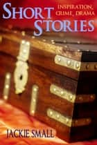 Short Stories: Inspiration, Crime, Drama ebook by Jackie Small