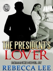 The President's Lover ebook by Rebecca Lee