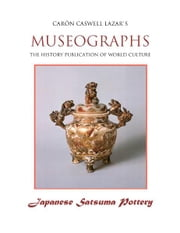 Museographs: Japanese Satsuma Pottery ebook by Caron Caswell Lazar