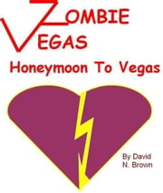 Zombie Vegas: Honeymoon to Vegas ebook by David N. Brown