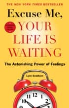 Excuse Me, Your Life Is Waiting, Expanded Study Edition ebook by Lynn Grabhorn