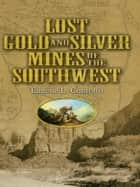 Lost Gold and Silver Mines of the Southwest ebook by Eugene L. Conrotto