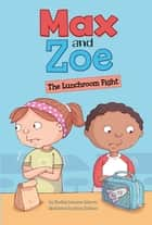 Max and Zoe: The Lunchroom Fight ebook by Shelley Swanson Sateren, Mary Sullivan