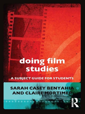 Doing Film Studies ebook by Sarah Casey Benyahia,Claire Mortimer
