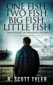 One Fish, Two Fish, Big Fish, Little Fish - Silver Dawn ebook by R. Scott Tyler