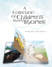 A Collection of Children's Short Stories ebook by Harlene Milder P.