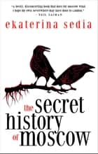 The Secret History of Moscow eBook by Ekaterina Sedia