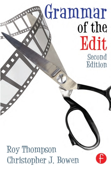 Grammar of the Edit ebook by Christopher J. Bowen,Roy Thompson,Christopher J. Bowen