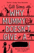 Why Mummy Doesn't Give a ****!: The Sunday Times Number One Bestselling Author ebook by Gill Sims