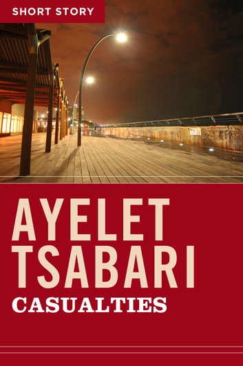 Casualties - Short Story eBook by Ayelet Tsabari