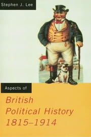 Aspects of British Political History 1815-1914 ebook by Stephen J. Lee