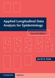 Applied Longitudinal Data Analysis for Epidemiology - A Practical Guide ebook by Jos W. R. Twisk