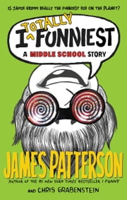 I Totally Funniest - A Middle School Story ebook by James Patterson,Chris Grabenstein,Laura Park