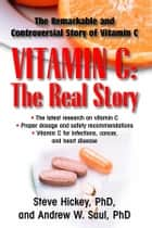 Vitamin C: The Real Story ebook by Stave Hickey Ph.D.,Andrew W. Saul PhD