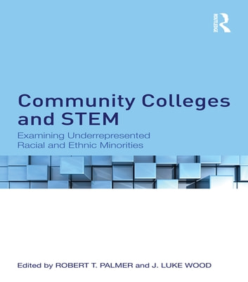 Community Colleges and STEM - Examining Underrepresented Racial and Ethnic Minorities ebook by
