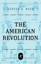 The American Revolution ebook by Gordon S. Wood
