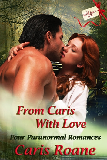 From Caris With Love - Four Paranormal Romances ebook by Caris Roane