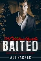 Baited Christmas - Second Chance Romance Christmas, #5 ebook by Ali Parker