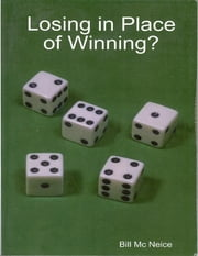 Losing In Place of Winning? ebook by Bill Mc Neice