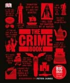 The Crime Book - Big Ideas Simply Explained ebook by DK, Peter James