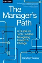 The Manager's Path - A Guide for Tech Leaders Navigating Growth and Change 電子書 by Camille Fournier