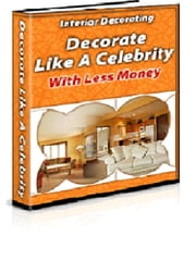 Interior Decorating: Decorate Like a Celebrity ebook by Anonymous