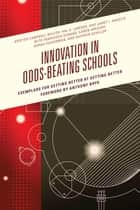 Innovation in Odds-Beating Schools - Exemplars for Getting Better at Getting Better ebook by Kristen Campbell Wilcox, Hal A. Lawson, Janet I. Angelis