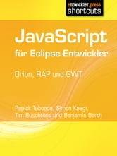 JavaScript für Eclipse-Entwickler - Orion, RAP und GWT ebook by Tim Buschtöns,Simon Kaegi,Papick Taboada,Benjamin Barth