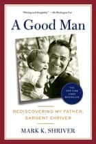 A Good Man ebook by Mark Shriver