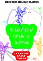 The Adventures Of Kintaro, The Golden Boy ebook by Yei Theodora Ozaki