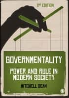 Governmentality - Power and Rule in Modern Society ebook by Mitchell M Dean