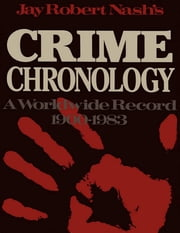 Jay Robert Nash's Crime Chronology - A Worldwide Record 1900-1983 ebook by Jay Robert Nash