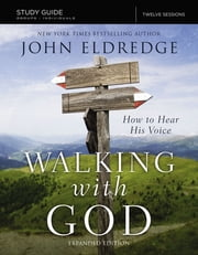 The Walking with God Study Guide - How to Hear His Voice ebook by John Eldredge
