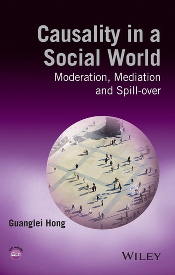 Causality in a Social World - Moderation, Mediation and Spill-over ebook by Guanglei Hong