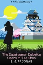 The Daydreamer Detective Opens A Tea Shop ebook by S. J. Pajonas