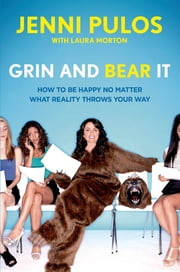 Grin and Bear It - How to Be Happy No Matter What Reality Throws Your Way ebook by Jenni Pulos,Laura Morton