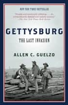 Gettysburg - The Last Invasion eBook by Allen C. Guelzo