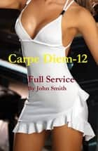 Carpe Diem-12-Full Service ebook by John Smith