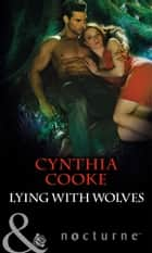 Lying with Wolves (Mills & Boon Nocturne) (The Colony, Book 2) ebook by Cynthia Cooke