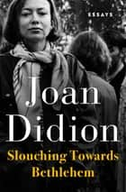 Slouching Towards Bethlehem - Essays ebook by Joan Didion