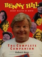 Benny Hill - Merry Master of Mirth ebook by