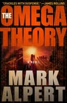 The Omega Theory ebook by Mark Alpert