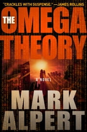 The Omega Theory - A Novel ebook by Mark Alpert