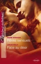 Rêves sensuels - Face au désir ebook by Marie Donovan, Leslie Kelly