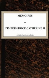 Mémoires de l'Impératrice Catherine II ebook by Catherine II Empress of Russia